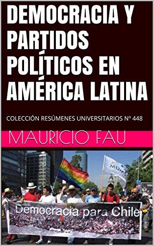 DEMOCRACIA Y PARTIDOS POLÍTICOS EN AMÉRICA LATINA: COLECCIÓN RESÚMENES UNIVERSITARIOS Nº 448