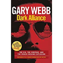 Dark Alliance: The CIA, the Contras and the Crack Cocaine Explosion by Gary Webb (2015-03-03)