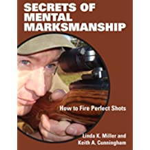 Secrets of Mental Marksmanship: How to Fire Perfect Shots