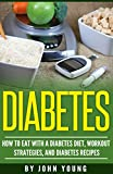 Diabetes: How to eat with a diabetes diet, workout strategies, and diabetes recipes: (diabetes diet, workout strategies, and diabetes recipes)