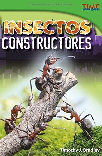 Insectos Constructores (TIME For Kids: TIME For Kids en Espanol - Level 4) por Timothy Bradley