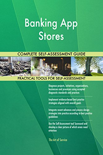 Banking App Stores All-Inclusive Self-Assessment - More than 710 Success Criteria, Instant Visual Insights, Comprehensive Spreadsheet Dashboard, Auto-Prioritized for Quick Results