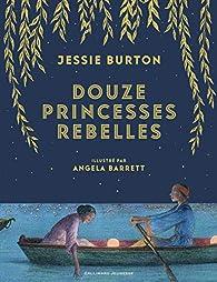 Douze princesses rebelles par Jessie Burton