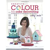 Creative Colour for Cake Decorating: 20 New Projects from the Bestselling Author of the Contemporary Cake Decorating Bible by Lindy Smith (2013-09-27)