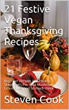21 Festive Vegan Thanksgiving Recipes: Beginner Recipes like: Hearty Shepherd's Pie, Wild Mushroom Croustades, and so much more