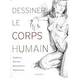 Dessiner le corps humain : Anatomie, portrait, mouvements, expressions