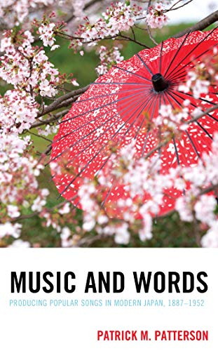 Music and Words: Producing Popular Songs in Modern Japan, 1887–1952 (New Studies in Modern Japan) (English Edition)