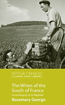 The Wines of the South of France (Mitchell Beazley Classic Wine Library) by [George, Rosemary]