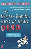 By Marcus Chown The Never-Ending Days of Being Dead: Dispatches from the Front Line of Science