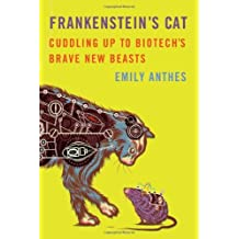 Frankenstein's Cat: Cuddling Up to Biotech's Brave New Beasts by Emily Anthes (2013-03-12)