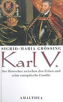 Karl V.: Der Herrscher zwischen den Zeiten und seine europäische Familie