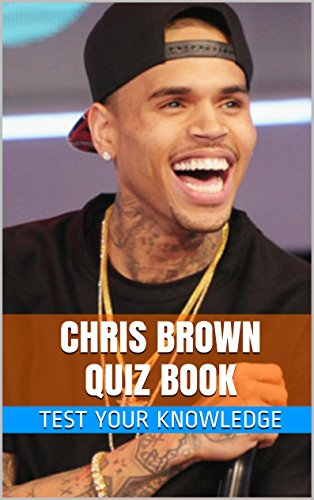 Chris Brown Quiz Book - 50 Fun & Fact Filled Questions About R&B Star / Actor Chris Brown (English Edition)