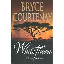 Whitethorn by Bryce Courtenay (2005-12-23)