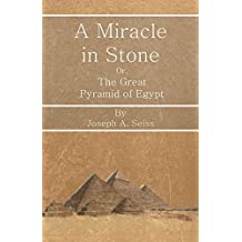 A Miracle in Stone - Or, The Great Pyramid of Egypt