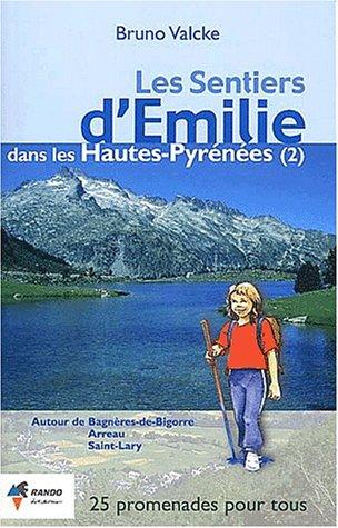 Les sentiers d'Emilie dans les Hautes-Pyrénées. Tome 2, Autour de Bagnères-de-Bigorre, Arreau, Saint-Lary
