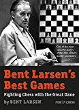 Bent Larsen's Best Games: Fighting Chess with the Great Dane