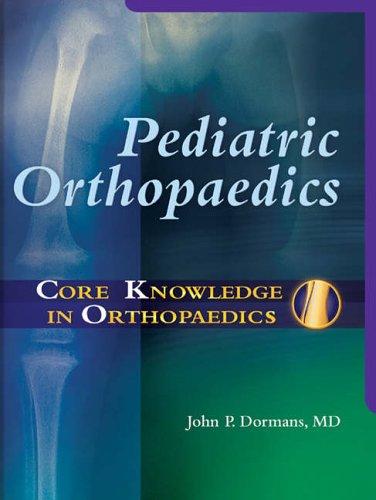 Core Knowledge in Orthopaedics: Pediatric Orthopaedics, 1e