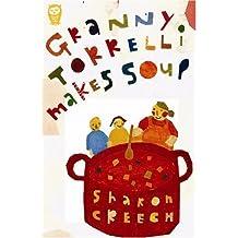 Granny Torrelli Makes Soup by Sharon Creech (2003-10-20)