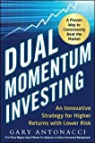 Dual Momentum Investing: An Innovative Strategy for Higher Returns with Lower Risk - Gary Antonacci