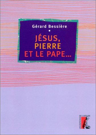 Jésus, Pierre et le Pape ... par Gérard Bessière