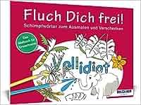 Das Malbuch für Erwachsene: Fluch Dich frei – Vollidiot!: Schimpfwörter zum Ausmalen und Verschenken Kreativ