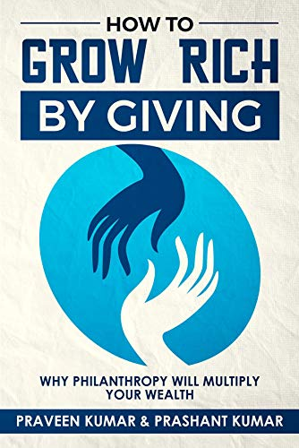 How to Grow Rich by Giving: Why Philanthropy will Multiply Your Wealth (Wealth Creation Book 11) (English Edition)