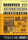Handbuch der automatischen Identifikation. Barcod, Strichcode, ID-Techniken, 1D-Codes, 2D-Codes und 3D-Codes: Handbuch der automatischen ... ID-Techniken, 1D-Codes, 2D-Codes und 3D-Codes