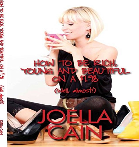 How to be Rich, Young and Beautiful on $1.98: (Well, almost!)
