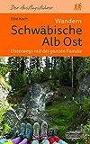 Wandern Schwäbische Alb Ost. Unterwegs mit der ganzen Familie: 25 Touren: Mit Fils-, Ach- und Lonetal sowie Albuch, Nördlinger Ries und Härtsfeld