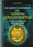 Das große Handbuch der Geheimgesellschaften: Freimaurer, Illuminaten und andere Bünde -