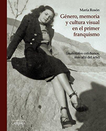 Género, memoria y cultura visual en el primer franquismo: (materiales cotidianos, más allá del arte) (Arte Grandes Temas) por María Rosón