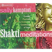 Shakti Meditations: Guided Practices to Invoke the Goddesses of Yoga by Sally Kempton (2013-03-01)
