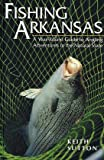 Fishing Arkansas a Year-Round Guide to Angling Adventures in the Natural St (P)