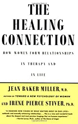 The Healing Connection: How Women Form Relationships in Therapy and in Life by Jean Baker Miller (1998-09-01)