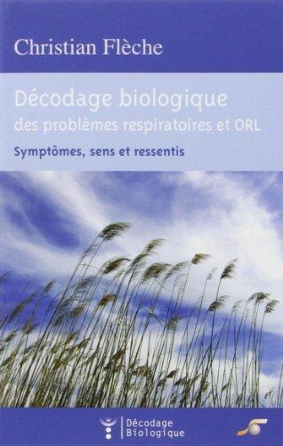 Décodage biologique du système respiratoire et ORL : Symptômes, sens et ressentis de Christian Flèche (6 avril 2009) Broché