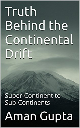 Truth Behind the Continental Drift: Super-Continent to Sub-Continents