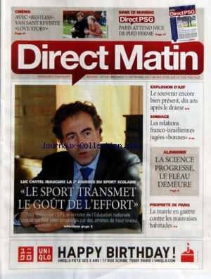DIRECT MATIN [No 937] du 21/09/2011 - LUC CHATEL AU 2EME JOURNEE DU SPORT SCOLAIRE - PROPRETE DE PARIS - LA MAIRIE EN GUERRE CONTRE LES MAUVAIES HABITUDES - ALZHEIMER - LA SCIENCE PROGRESSE LE FLEAU DEMEURE - LES RELATIONS FRANCO-ISRAELIENNES JUGEES BONNES - EXPLOSION D'AZF - LE SOUVENIR ENCORE BIEN PRESENT