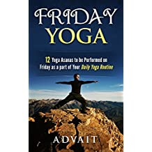 Friday Yoga: 12 Yoga Asanas to be Performed on Friday as a Part of Your Daily Yoga Routine (English Edition)