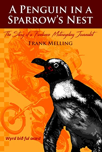 A Penguin In A Sparrow's Nest: The Story of a Freelance Motorcycling Journalist (English Edition)