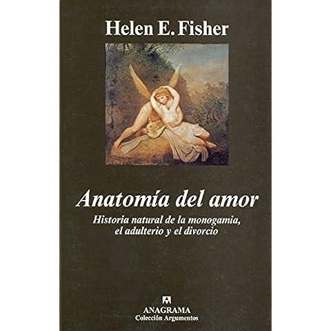 Anatomía del amor: Historia natural de la monogamia, el adulterio y el divorcio (Argumentos)