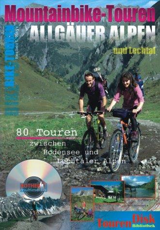 Mountainbike-Touren Allgäuer Alpen und Lechtal. CD-ROM für Windows 95/98/2000/NT: 80 Touren zwischen Bodensee und Lechtaler Alpen. Von Einsteigerrunden bis zu anspruchvollsten Bikeparcours