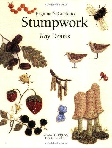 Beginner's Guide to Stumpwork (Beginner's Guide to Needlecrafts)