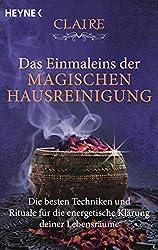 Das Einmaleins der magischen Hausreinigung: Die besten Techniken und Rituale für die energetische Klärung deiner Lebensräume