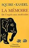 La mémoire : De l'esprit aux molécules par Kandel