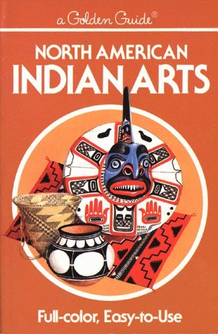 North American Indian Arts (Golden Guide) by Andrew Hunter Whiteford (1984-06-05)