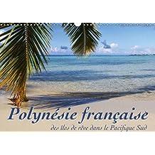 Polynesie Francaise - Des Iles De Reve Dans Le Pacifique Sud 2018: Mer, Lagons Et Recifs - a La Decouverte Des Mers Du Sud