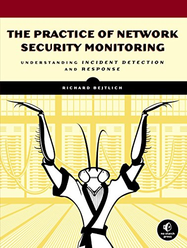 The Practice of Network Security Monitoring: Understanding Incident Detection and Response por Richard Bejtlich