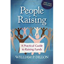 People Raising: A Practical Guide to Raising Funds by William P. Dillon (2012-04-01)