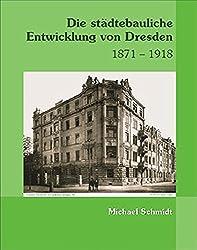 Die städtebauliche Entwicklung von Dresden 1871-1918.