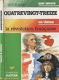 QUATRE VINGT TREIZE. La Révolution Française by Collectif (1995-09-05) - Hatier - 05/09/1995